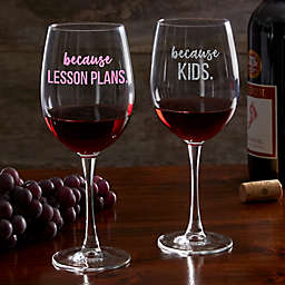I Drink Because... Personalized Teacher 19.25 oz. Red Wine Glass
