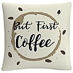 """""""But First Coffee"""" Square Throw Pillow in White"""
