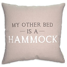 """""""My Other Bed Is A Hammock"""" Square Throw Pillow"""