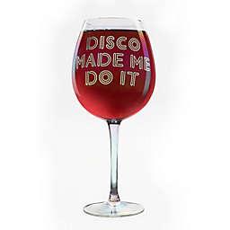 dci DISCO MADE ME DO IT XL Wine Glass
