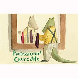 """""""Professional Crocodile"""" by Giovanna Zoboli & Mariachiara Di Giorgio"""