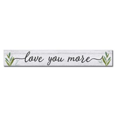 """""""Love You More"""" 24 Inch X 3.5 Inch Wood Wall Plaque by Bed Bath And Beyond"""