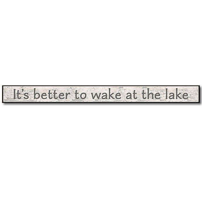 Alternate image 1 for It's Better To Wake At The Lake 1.5-Inch x 16-Inch Wood Art Plaque