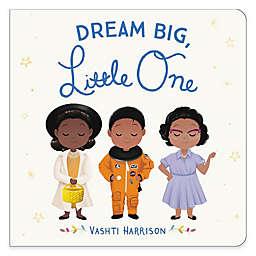 Dream Big, Little One by Vashti Harrison Board Book