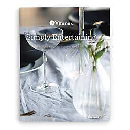 "Vitamix® ""Simply Entertaining"" Cookbook"