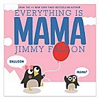 """Everything Is Mama"" by Jimmy Fallon"