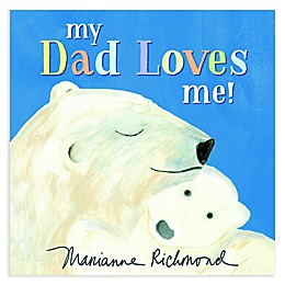 """""""My Dad Loves Me!"""" by Marianne Richmond"""