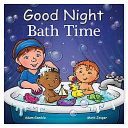 """Good Night Bath Time"" by Adam Gamble"