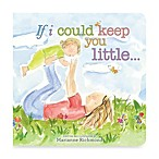 If I Could Keep You Little Padded Board Book