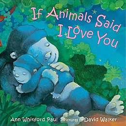 """""""If Animals Said I Love You"""" by Ann Whitford Paul"""