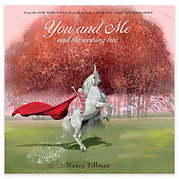 """""""You And Me And The Wishing Tree"""" by Nancy Tillman"""