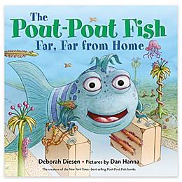 """""""The Pout-Pout Fish Far, Far Away From Home"""" by Deborah Diesen"""