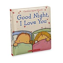 Good Night, I Love You Padded Board Book by Caroline Jayne Church