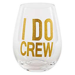 "Home Essentials & Beyond ""I Do Crew"" X-Large Stemless Wine Glass"