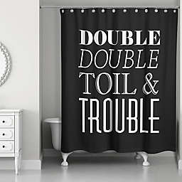 Double Double Toil & Trouble 71x74 Shower Curtain