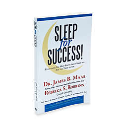 Sleep For Success! Everything You Must Know About Sleep but Are Too Tired to Ask by Dr. James Maas