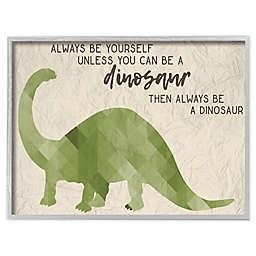 Always Be A Dinosaur 11-Inch x 14-Inch Framed Wall Art