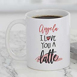I Love You a Latte Personalized Coffee Mug 11 oz. in White
