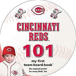 """MLB Cincinnati Reds 101: My First Team-Board-Book"" by Brad M. Epstein"