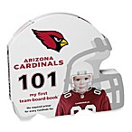 Arizona Cardinals 101: My First Team Board Book