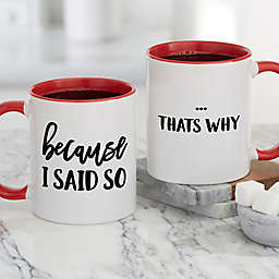 """""""Because I Said So"""" 11 oz. Personalized Coffee Mug in Red"""