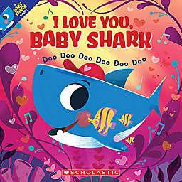 "Scholastic ""I Love You, Baby Shark"" by John John Bajet"