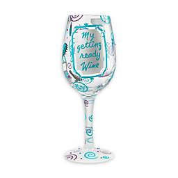 "Lolita® ""My Getting Ready"" Wine Glass"