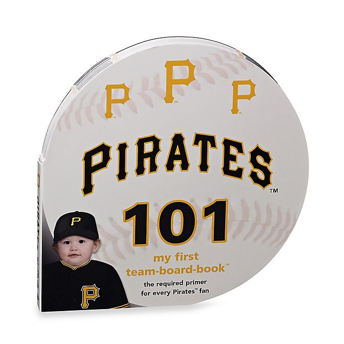 Alternate image 1 for MLB Pittsburgh Pirates 101: My First Team-Board-Book™