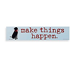 Make Things Happen Decorative Sign