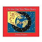On the Day You Were Born  Board Book by Debra Frasier