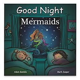 Good Night Mermaids by Adam Gamble and Mark Jasper