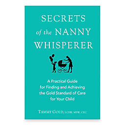 Secrets of the Nanny Whisperer by Tammy Gold