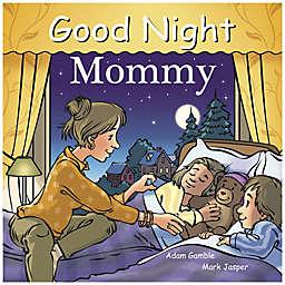 """Good Night Mommy"" by Adam Gamble and Mark Jasper"