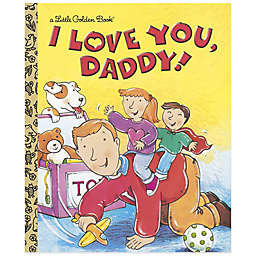 """I Love You, Daddy"" Little Golden Book®"