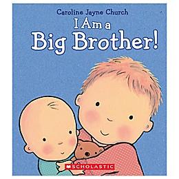 """Scholastic """"I Am a Big Brother"""" by Caroline Jayne Church"""