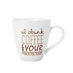 "Pfaltzgraff® ""I Drink Coffee For Your Protection"" Mug"