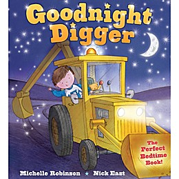 """""""Goodnight Digger"""" Written by Michelle Robinson and Illustrated by Nick East"""