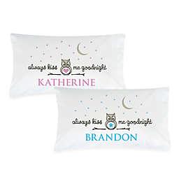 """""""Always Kiss Me Goodnight"""" Pillowcase"""