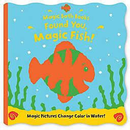 Magic Bath Books: Found You, Magic Fish! by Moira Butterfield