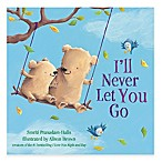 I'll Never Let You Go  Board Book