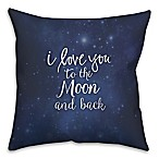 I Love You To The Moon And Back  16-Inch Square Throw Pillow in Navy