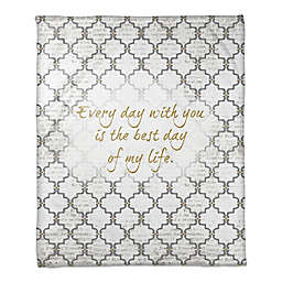 """""""Every Day with You is the Best Day of My Life"""" Throw Blanket"""