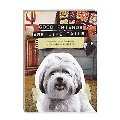 "From Frank ""Good Friends are Like Tails"" Dog Plaque"