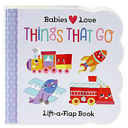 Babies Love: Things That Go Lift-A-Flap