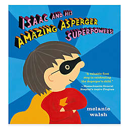 """Isaac and His Amazing Asperger Superpowers!"" by Melanie Walsh"