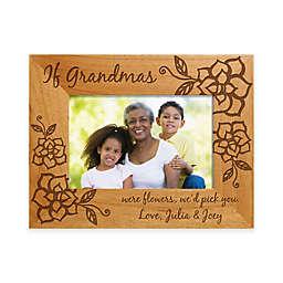 If Grandmas Were Flowers We'd Pick You