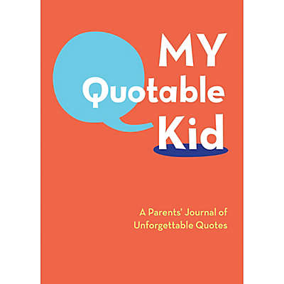 My Quotable Kid: A Parents' Journal of Unforgettable Quotes