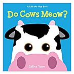 A Lift-The-Flap Book:  Do Cows Meow?  by Salina Yoon