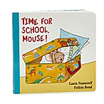 Time for School, Mouse!  by Laura Numeroff