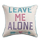 Leave Me Alone  Square Throw Pillow